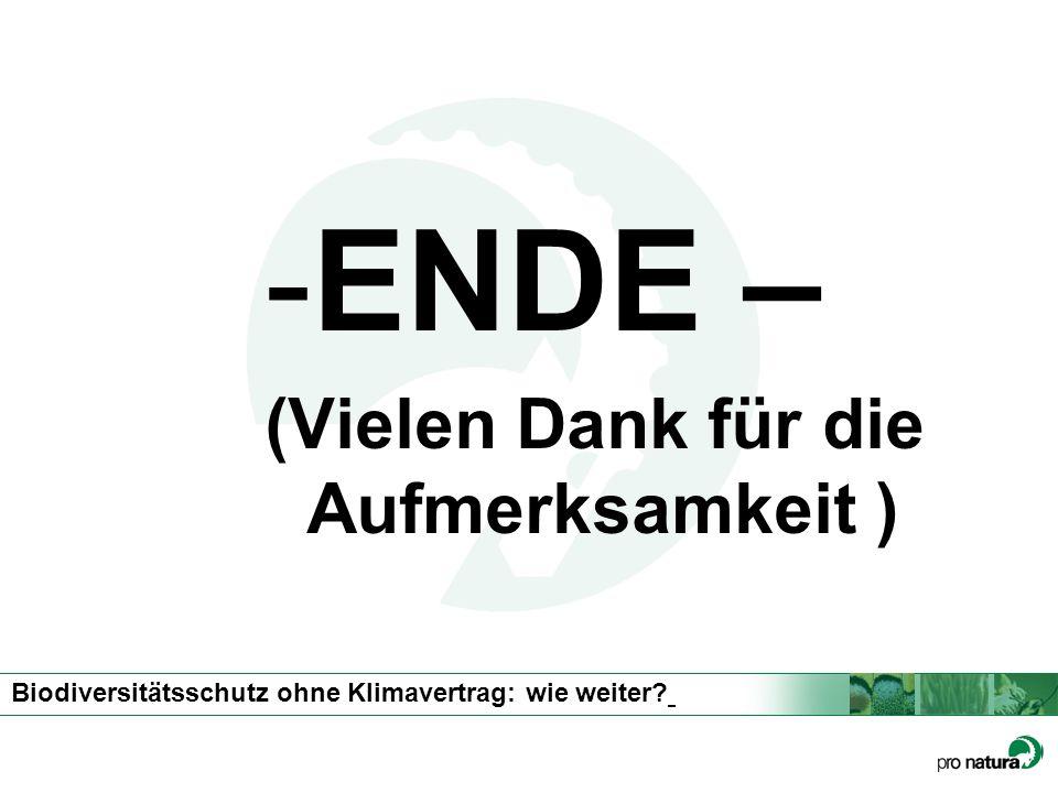 Biodiversitätsschutz ohne Klimavertrag: wie weiter? -ENDE – (Vielen Dank für die Aufmerksamkeit )