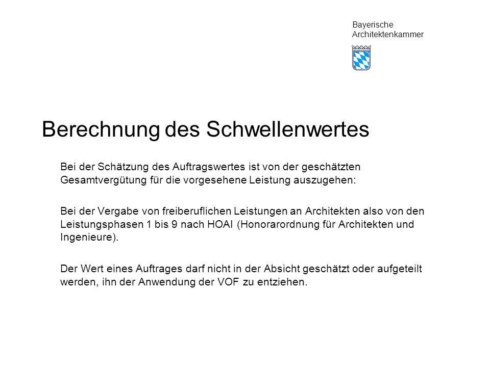 Bayerische Architektenkammer Berechnung des Schwellenwertes Bei der Schätzung des Auftragswertes ist von der geschätzten Gesamtvergütung für die vorgesehene Leistung auszugehen: Bei der Vergabe von freiberuflichen Leistungen an Architekten also von den Leistungsphasen 1 bis 9 nach HOAI (Honorarordnung für Architekten und Ingenieure).