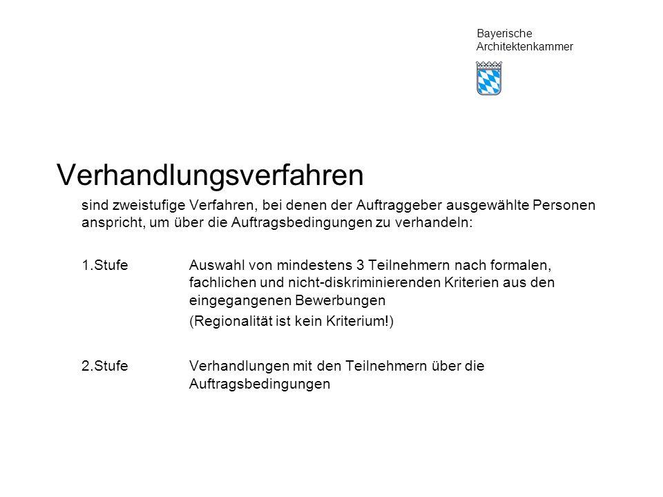 Bayerische Architektenkammer Verhandlungsverfahren sind zweistufige Verfahren, bei denen der Auftraggeber ausgewählte Personen anspricht, um über die Auftragsbedingungen zu verhandeln: 1.StufeAuswahl von mindestens 3 Teilnehmern nach formalen, fachlichen und nicht-diskriminierenden Kriterien aus den eingegangenen Bewerbungen (Regionalität ist kein Kriterium!) 2.StufeVerhandlungen mit den Teilnehmern über die Auftragsbedingungen