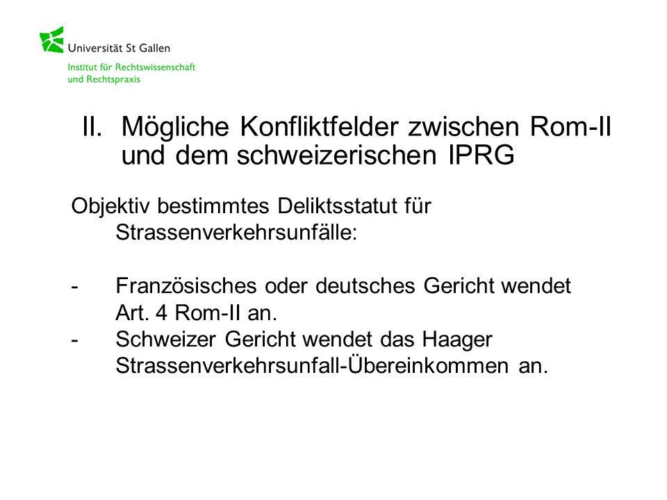 Objektiv bestimmtes Deliktsstatut für Strassenverkehrsunfälle: -Französisches oder deutsches Gericht wendet Art. 4 Rom-II an. -Schweizer Gericht wende
