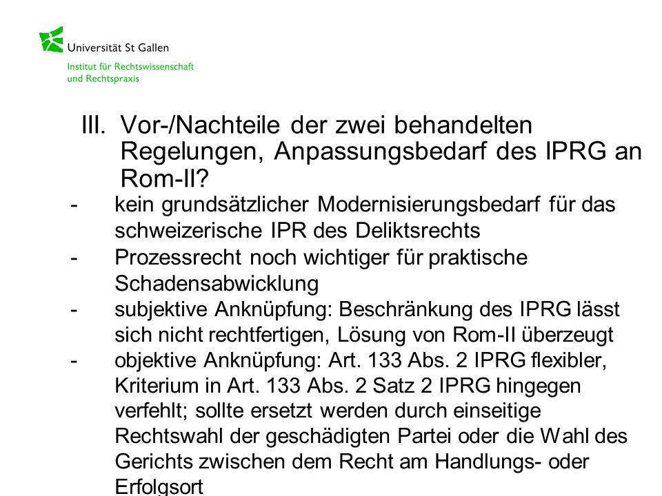 -kein grundsätzlicher Modernisierungsbedarf für das schweizerische IPR des Deliktsrechts -Prozessrecht noch wichtiger für praktische Schadensabwicklun