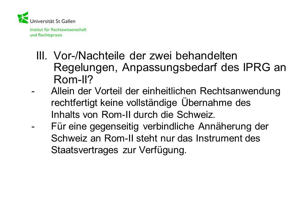 -Allein der Vorteil der einheitlichen Rechtsanwendung rechtfertigt keine vollständige Übernahme des Inhalts von Rom-II durch die Schweiz. -Für eine ge