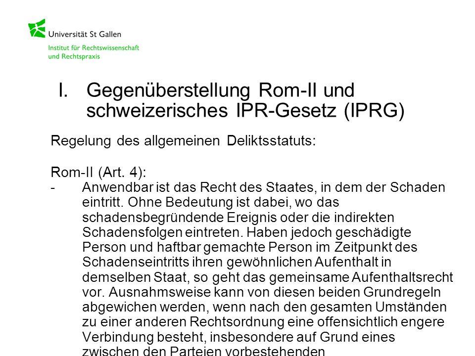Regelung des allgemeinen Deliktsstatuts: Rom-II (Art. 4): -Anwendbar ist das Recht des Staates, in dem der Schaden eintritt. Ohne Bedeutung ist dabei,