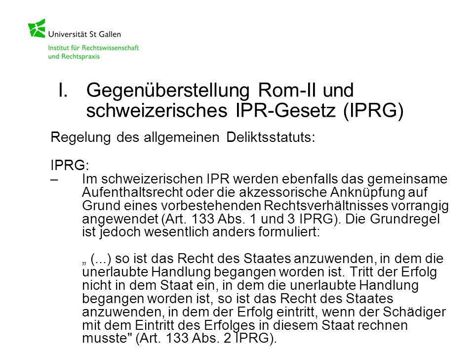 Regelung des allgemeinen Deliktsstatuts: IPRG: –Im schweizerischen IPR werden ebenfalls das gemeinsame Aufenthaltsrecht oder die akzessorische Anknüpf