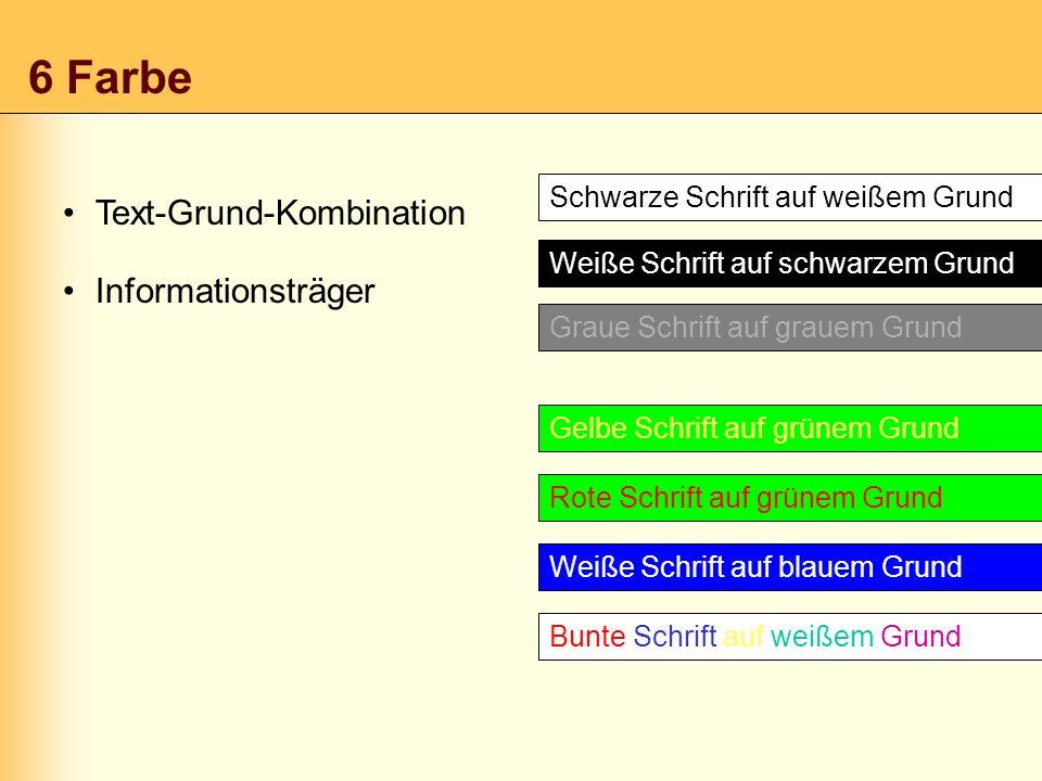 6 Farbe Informationsträger Text-Grund-Kombination Gelbe Schrift auf grünem Grund Rote Schrift auf grünem Grund Weiße Schrift auf blauem Grund Bunte Sc