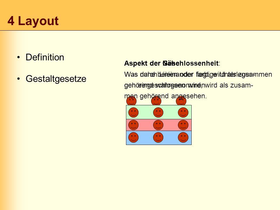 4 Layout Definition Gestaltgesetze Layout meint die Gestaltung der zur Verfü- gung stehenden Fläche hinsichtlich ihrer räumlichen Aufteilung. Aspekt d