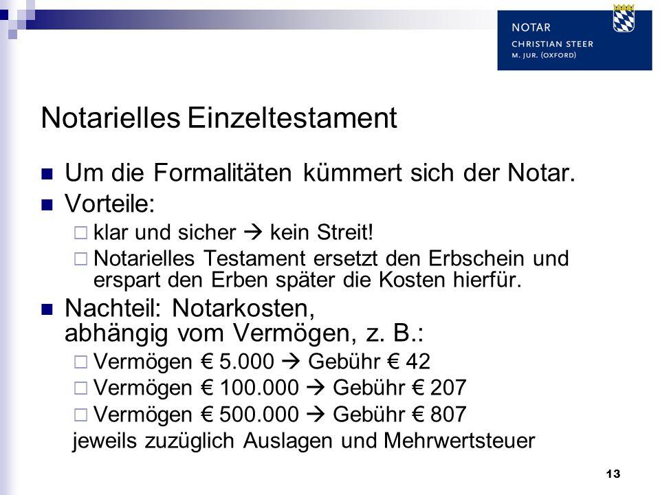 13 Notarielles Einzeltestament Um die Formalitäten kümmert sich der Notar. Vorteile: klar und sicher kein Streit! Notarielles Testament ersetzt den Er