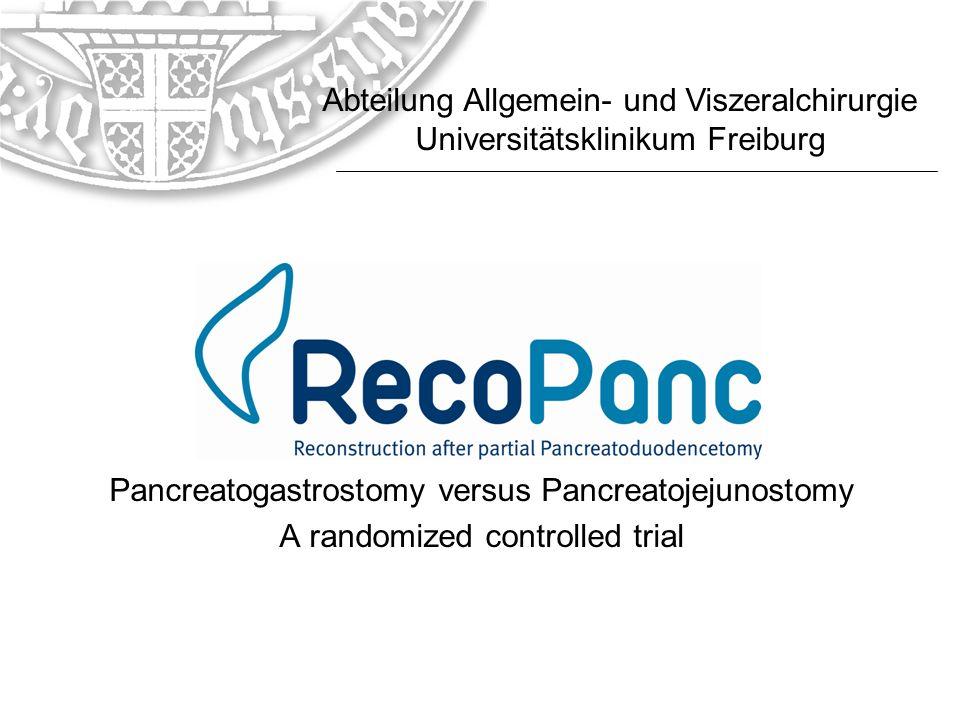 Pancreatogastrostomy versus Pancreatojejunostomy A randomized controlled trial Abteilung Allgemein- und Viszeralchirurgie Universitätsklinikum Freibur