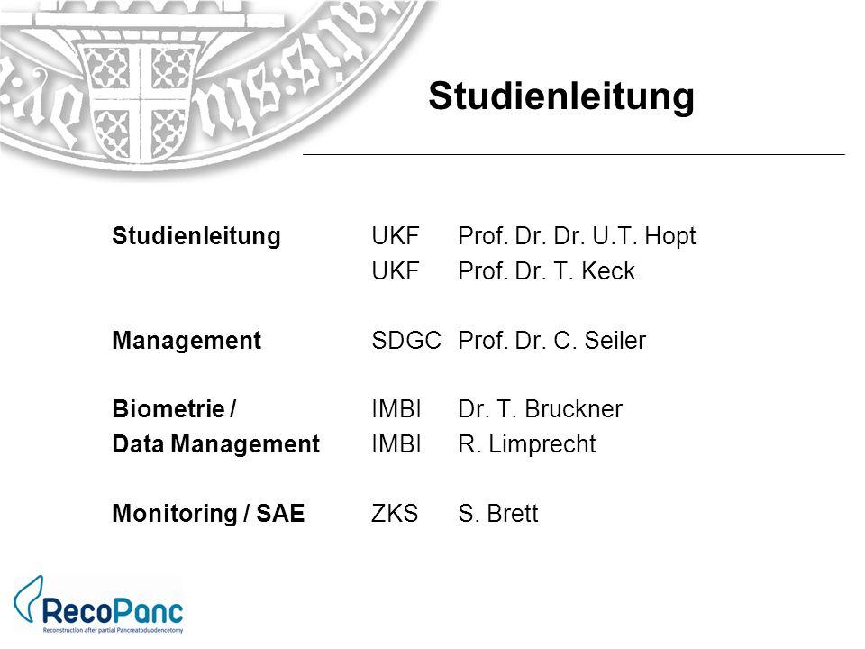 StudienleitungUKFProf. Dr. Dr. U.T. Hopt UKFProf. Dr. T. Keck ManagementSDGC Prof. Dr. C. Seiler Biometrie / IMBIDr. T. Bruckner Data ManagementIMBIR.