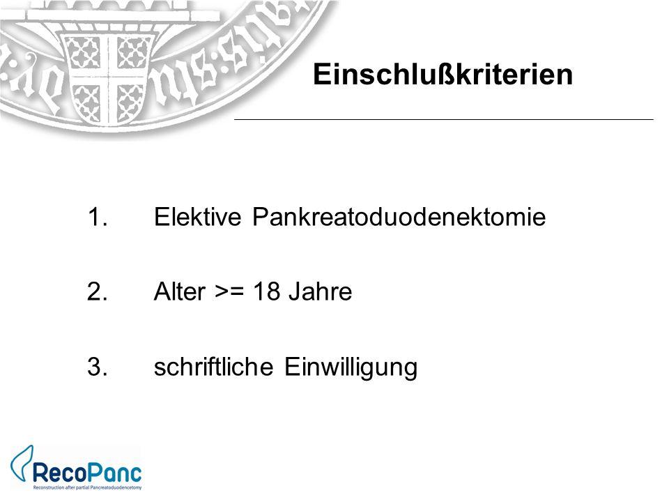 1. Elektive Pankreatoduodenektomie 2. Alter >= 18 Jahre 3. schriftliche Einwilligung Einschlußkriterien