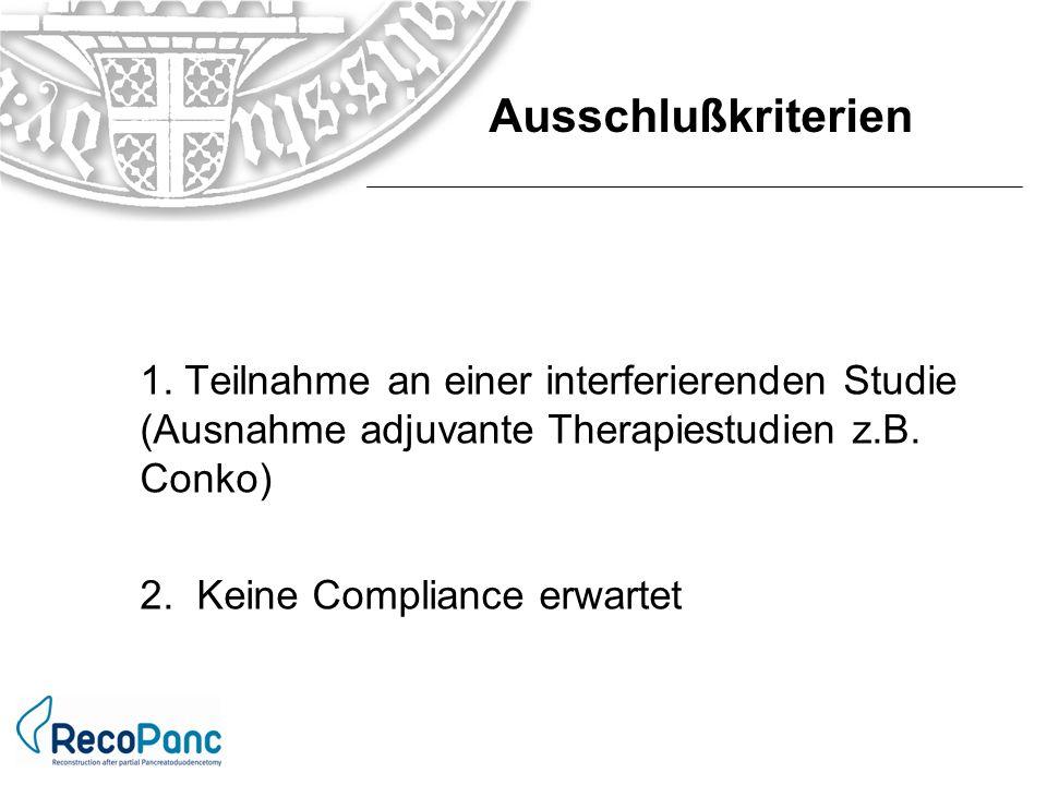 1. Teilnahme an einer interferierenden Studie (Ausnahme adjuvante Therapiestudien z.B. Conko) 2. Keine Compliance erwartet Ausschlußkriterien