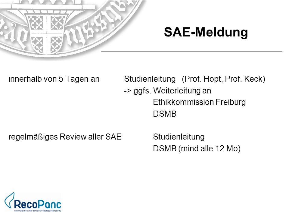 innerhalb von 5 Tagen anStudienleitung(Prof. Hopt, Prof. Keck) -> ggfs. Weiterleitung an Ethikkommission Freiburg DSMB regelmäßiges Review aller SAESt