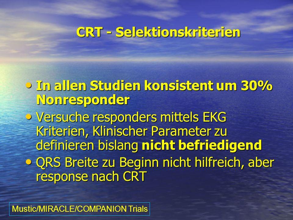 CRT - Selektionskriterien In allen Studien konsistent um 30% Nonresponder In allen Studien konsistent um 30% Nonresponder Versuche responders mittels