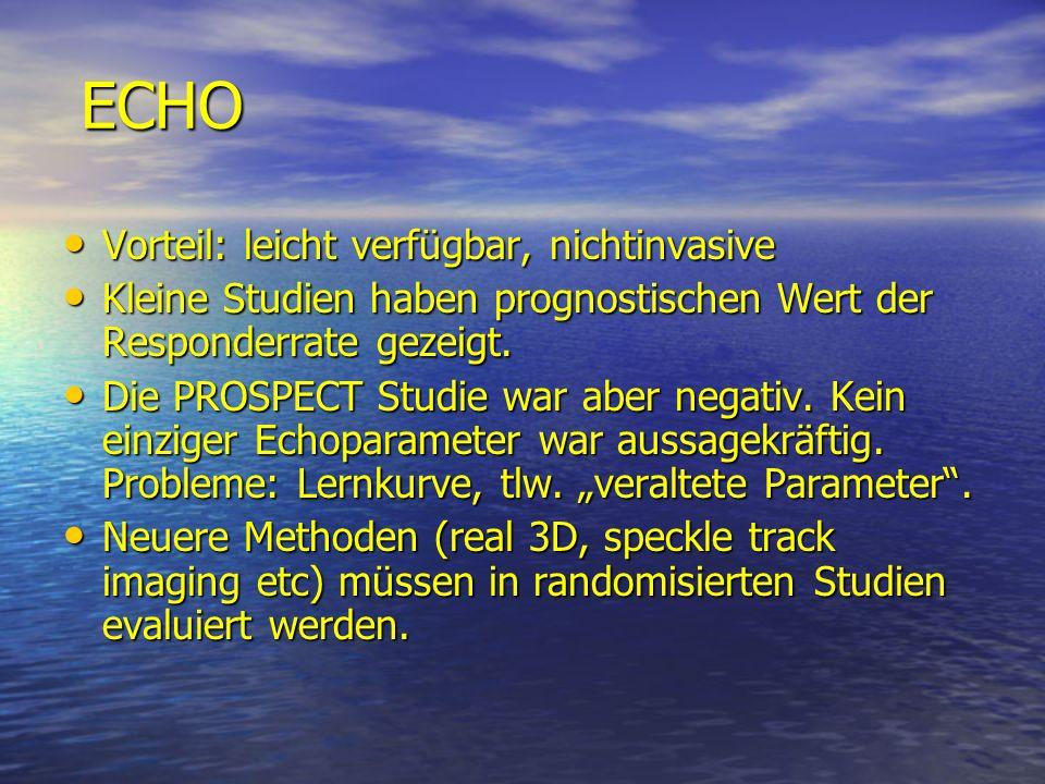 ECHO Vorteil: leicht verfügbar, nichtinvasive Vorteil: leicht verfügbar, nichtinvasive Kleine Studien haben prognostischen Wert der Responderrate geze