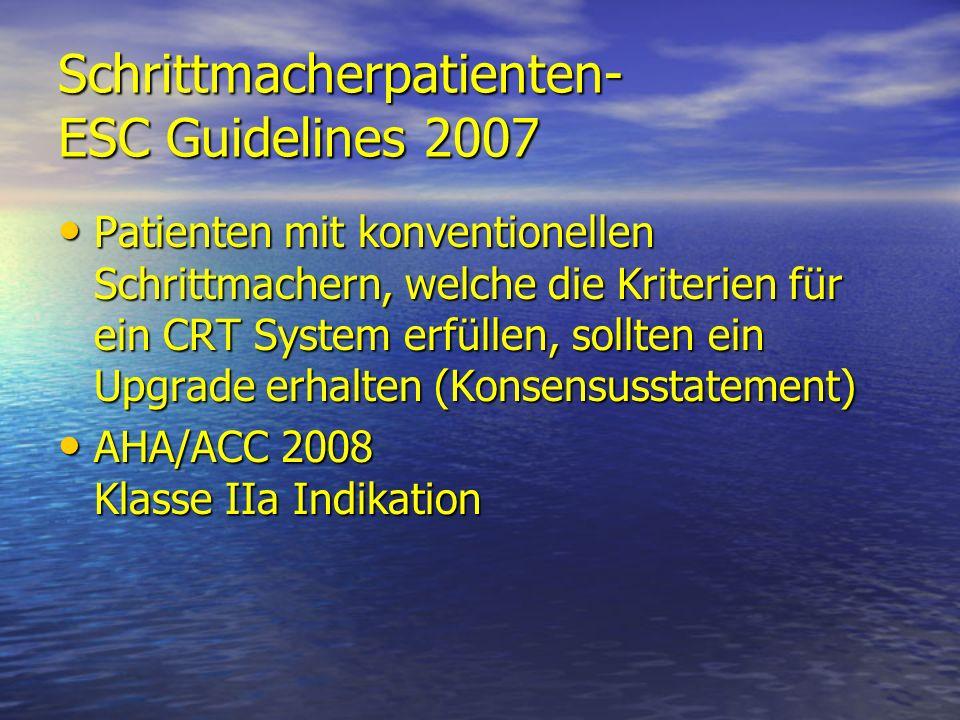 Schrittmacherpatienten- ESC Guidelines 2007 Patienten mit konventionellen Schrittmachern, welche die Kriterien für ein CRT System erfüllen, sollten ei