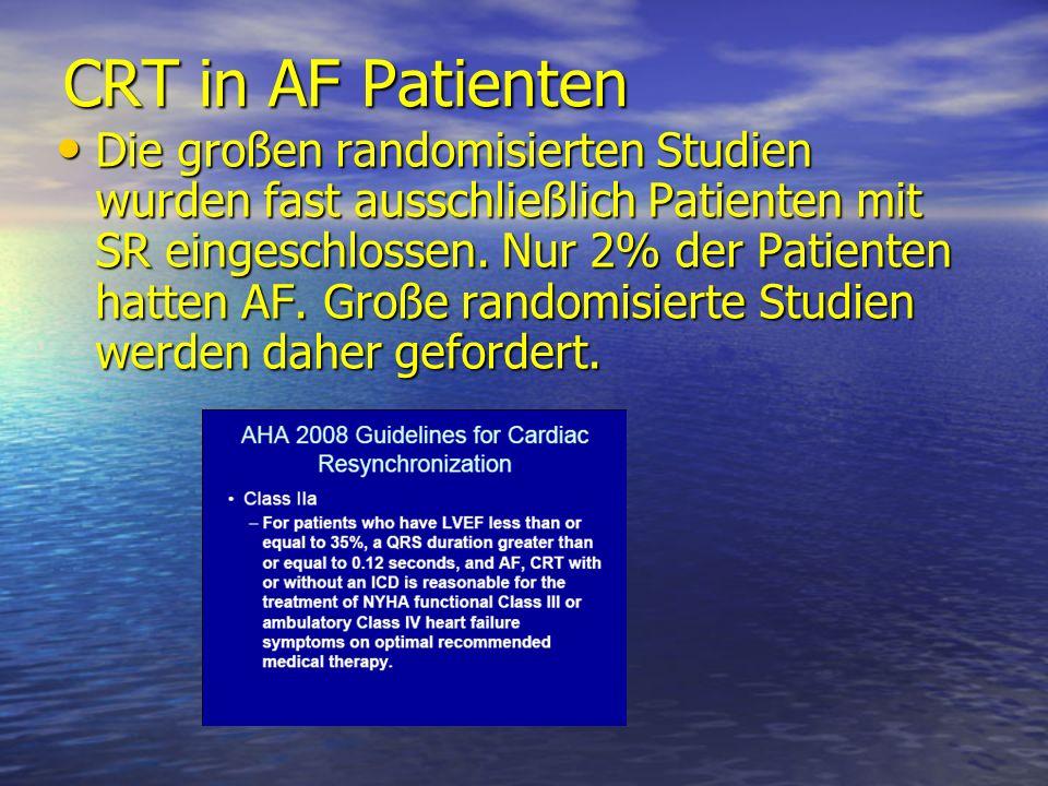 CRT in AF Patienten Die großen randomisierten Studien wurden fast ausschließlich Patienten mit SR eingeschlossen. Nur 2% der Patienten hatten AF. Groß