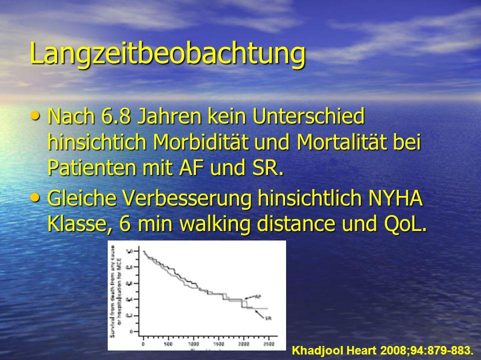 Langzeitbeobachtung Nach 6.8 Jahren kein Unterschied hinsichtich Morbidität und Mortalität bei Patienten mit AF und SR. Nach 6.8 Jahren kein Unterschi
