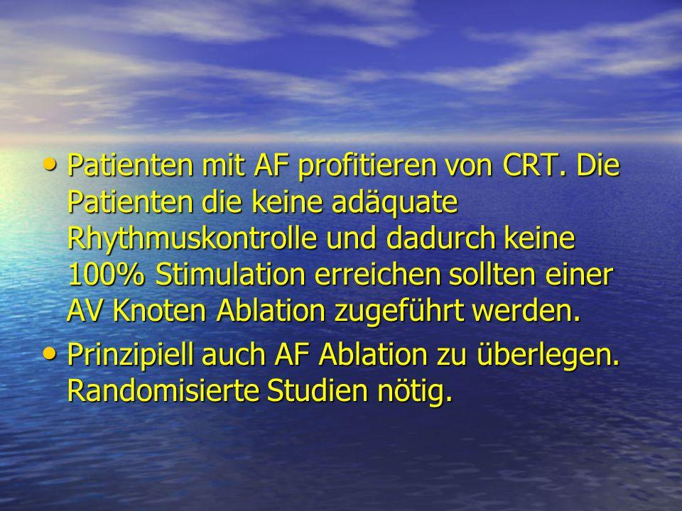 Patienten mit AF profitieren von CRT. Die Patienten die keine adäquate Rhythmuskontrolle und dadurch keine 100% Stimulation erreichen sollten einer AV