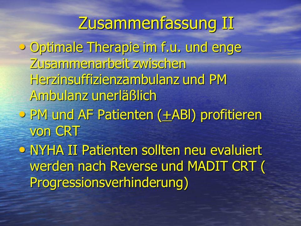 Zusammenfassung II Optimale Therapie im f.u. und enge Zusammenarbeit zwischen Herzinsuffizienzambulanz und PM Ambulanz unerläßlich Optimale Therapie i