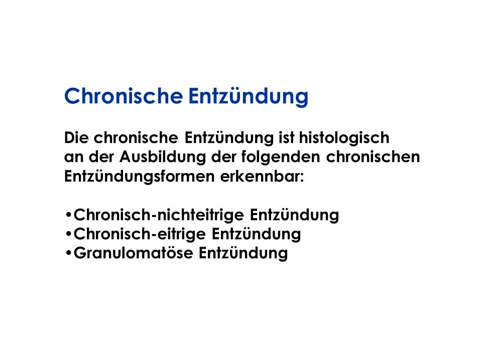 Chronische Entzündung Die chronische Entzündung ist histologisch an der Ausbildung der folgenden chronischen Entzündungsformen erkennbar: Chronisch-ni