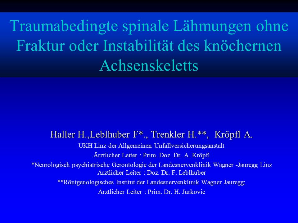 Traumabedingte spinale Lähmungen ohne Fraktur oder Instabilität des knöchernen Achsenskeletts Haller H.,Leblhuber F*., Trenkler H.**, Kröpfl A. UKH Li