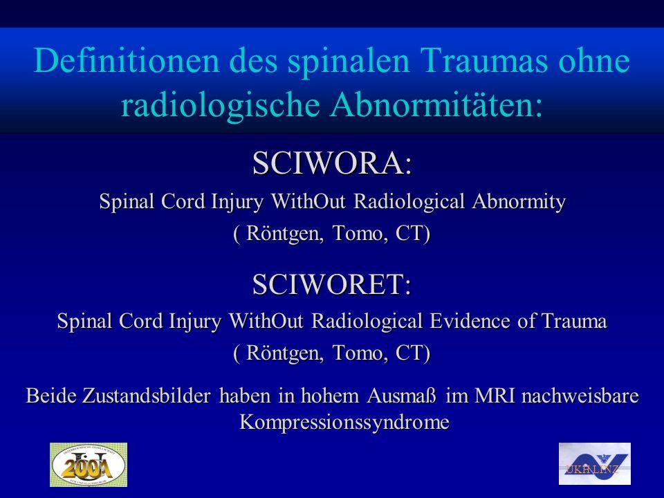 UKH LINZ Definitionen des spinalen Traumas ohne radiologische Abnormitäten: SCIWORA: Spinal Cord Injury WithOut Radiological Abnormity ( Röntgen, Tomo