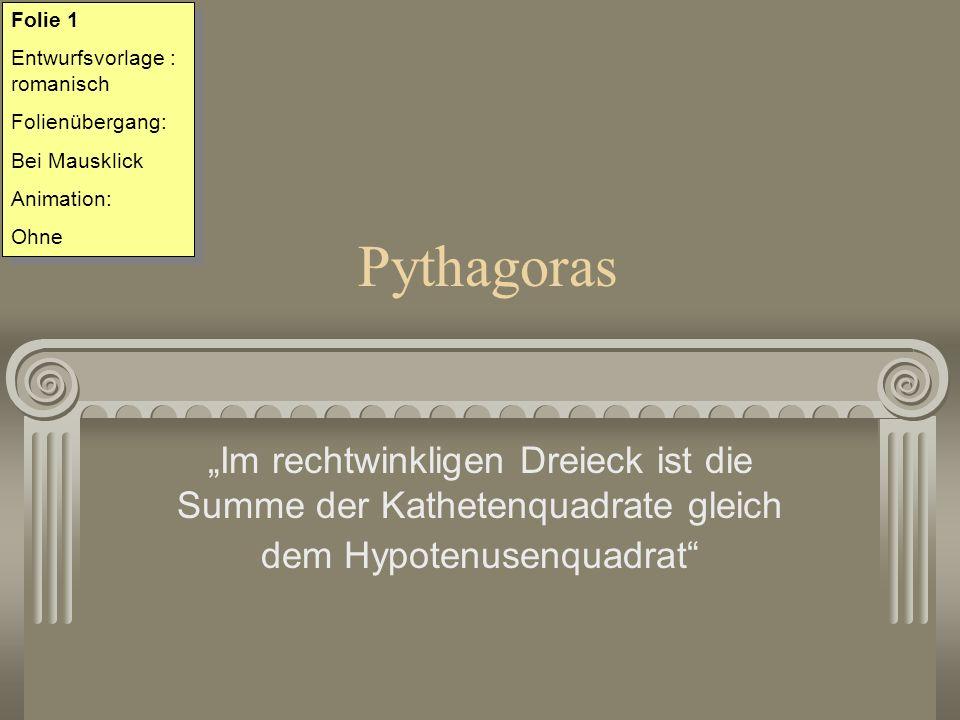 Pythagoras Im rechtwinkligen Dreieck ist die Summe der Kathetenquadrate gleich dem Hypotenusenquadrat Folie 1 Entwurfsvorlage : romanisch Folienüberga
