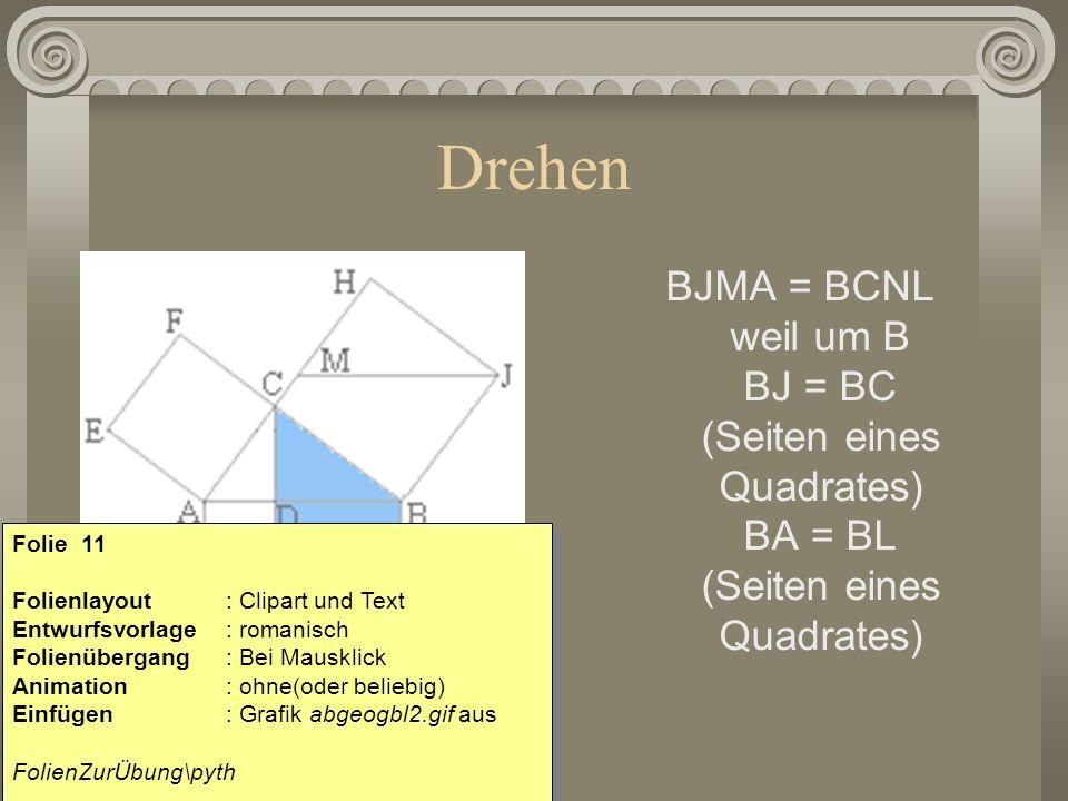 Drehen BJMA = BCNL weil um B BJ = BC (Seiten eines Quadrates) BA = BL (Seiten eines Quadrates) Folie 11 Folienlayout: Clipart und Text Entwurfsvorlage