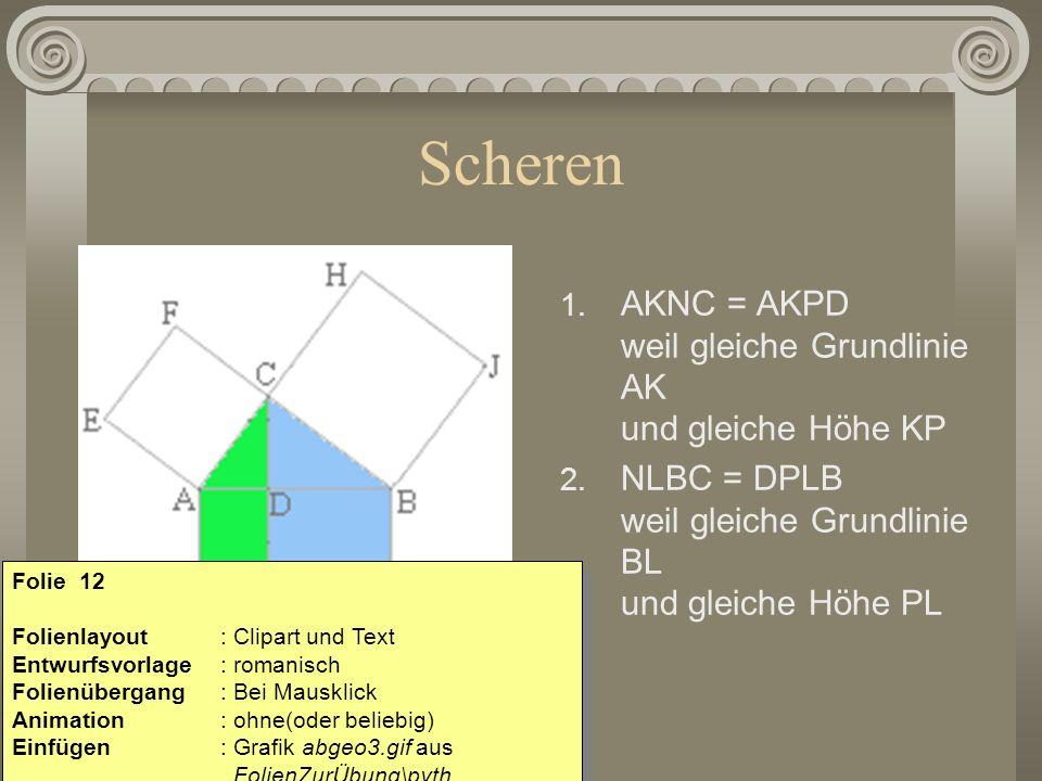 Scheren 1. AKNC = AKPD weil gleiche Grundlinie AK und gleiche Höhe KP 2. NLBC = DPLB weil gleiche Grundlinie BL und gleiche Höhe PL Folie 12 Folienlay