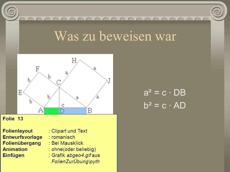 Was zu beweisen war a² = c · DB b² = c · AD Folie 13 Folienlayout: Clipart und Text Entwurfsvorlage : romanisch Folienübergang: Bei Mausklick Animatio
