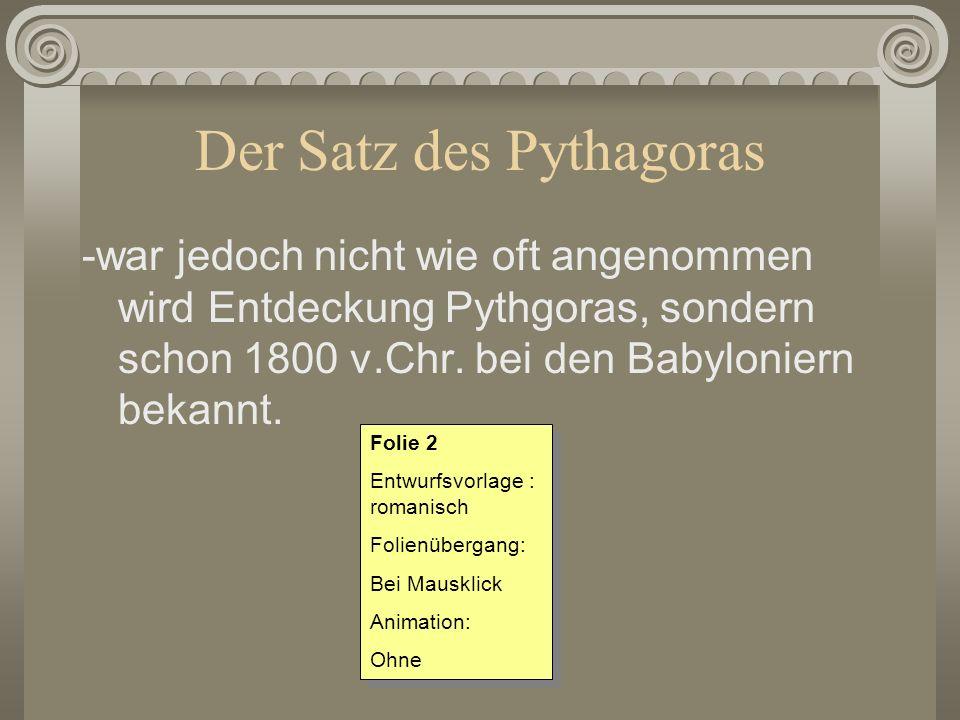 Der Satz des Pythagoras -war jedoch nicht wie oft angenommen wird Entdeckung Pythgoras, sondern schon 1800 v.Chr. bei den Babyloniern bekannt. Folie 2