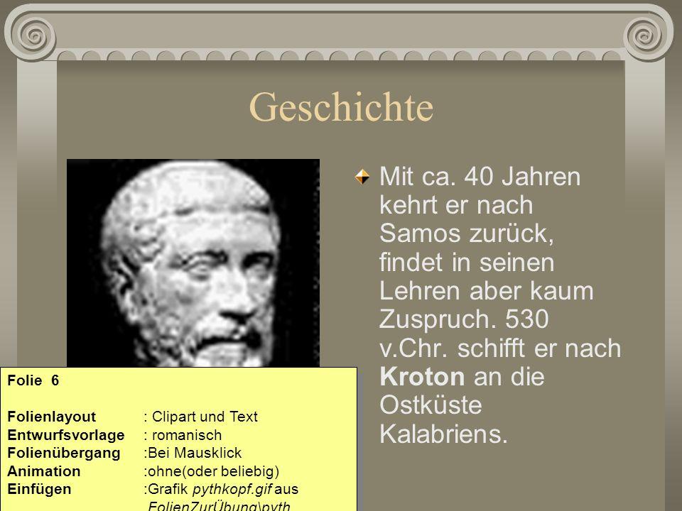 Geschichte Mit ca. 40 Jahren kehrt er nach Samos zurück, findet in seinen Lehren aber kaum Zuspruch. 530 v.Chr. schifft er nach Kroton an die Ostküste