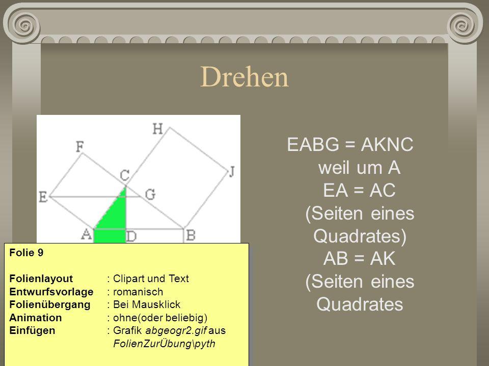 Drehen EABG = AKNC weil um A EA = AC (Seiten eines Quadrates) AB = AK (Seiten eines Quadrates Folie 9 Folienlayout: Clipart und Text Entwurfsvorlage :