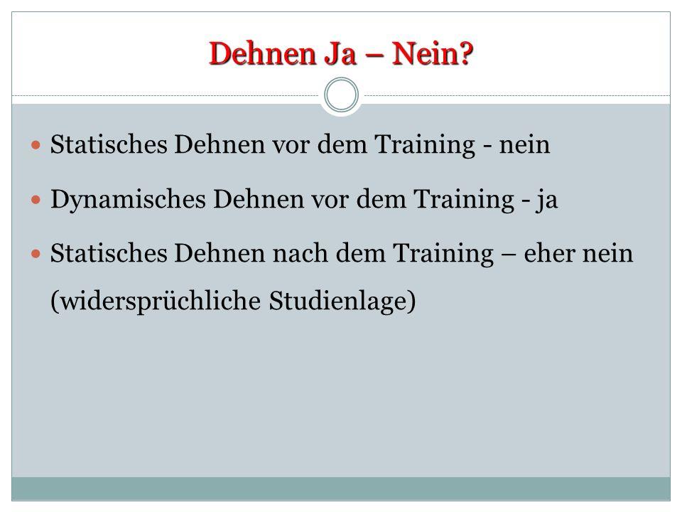 Dehnen Ja – Nein? Statisches Dehnen vor dem Training - nein Dynamisches Dehnen vor dem Training - ja Statisches Dehnen nach dem Training – eher nein (