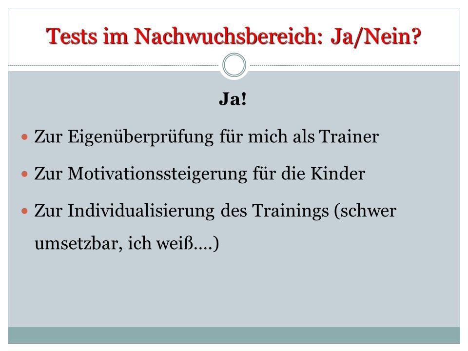 Tests im Nachwuchsbereich: Ja/Nein? Ja! Zur Eigenüberprüfung für mich als Trainer Zur Motivationssteigerung für die Kinder Zur Individualisierung des