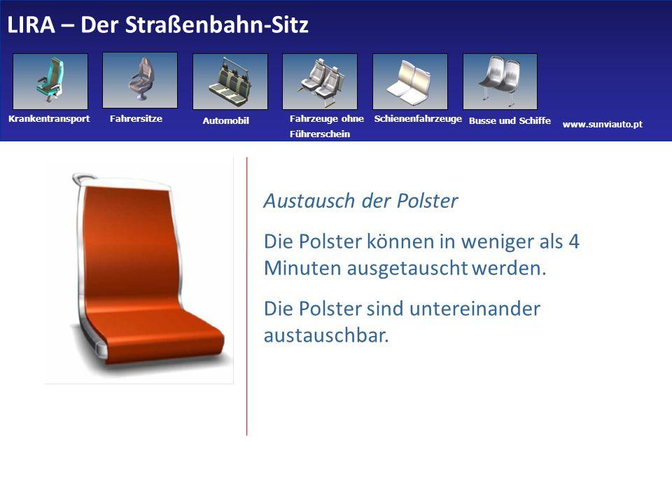 www.sunviauto.pt KrankentransportFahrersitze Automobil Fahrzeuge ohne Führerschein Schienenfahrzeuge Busse und Schiffe Austausch der Polster Die Polster können in weniger als 4 Minuten ausgetauscht werden.