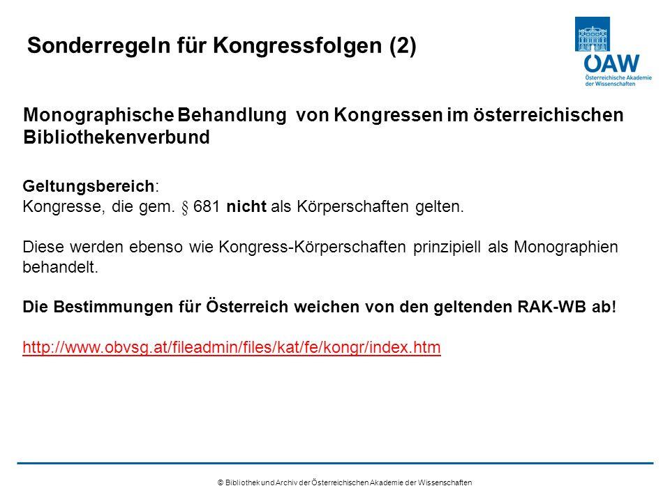 © Bibliothek und Archiv der Österreichischen Akademie der Wissenschaften Sonderregeln für Kongressfolgen (2) Geltungsbereich: Kongresse, die gem.