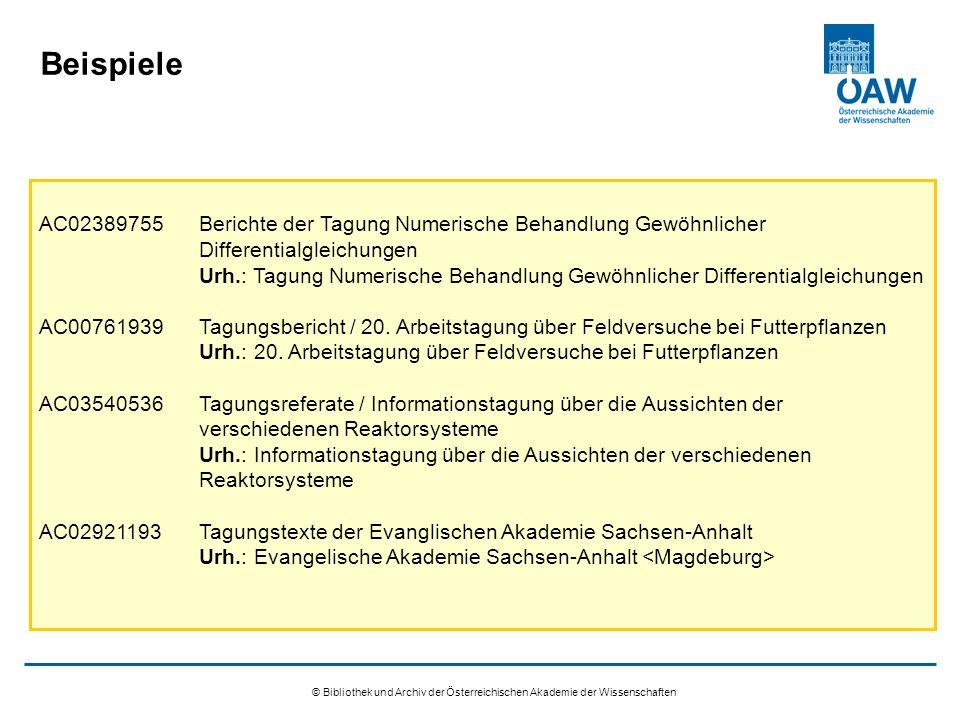 © Bibliothek und Archiv der Österreichischen Akademie der Wissenschaften Beispiele AC02389755Berichte der Tagung Numerische Behandlung Gewöhnlicher Differentialgleichungen Urh.: Tagung Numerische Behandlung Gewöhnlicher Differentialgleichungen AC00761939Tagungsbericht / 20.