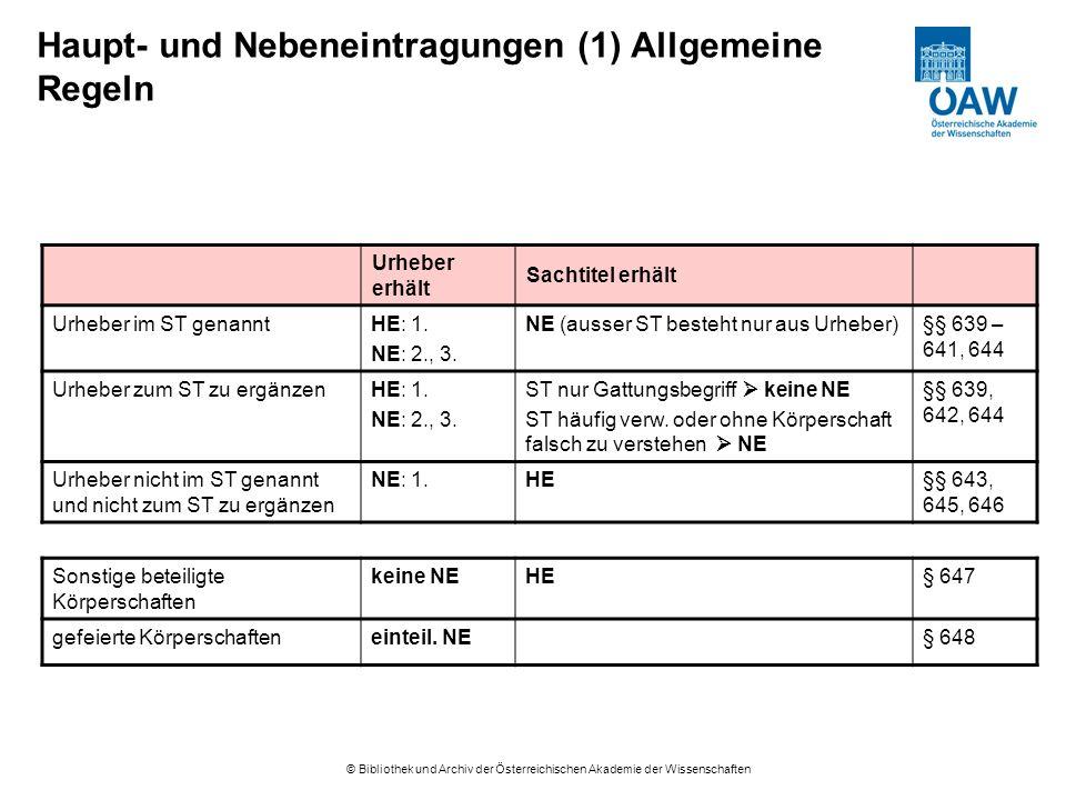 © Bibliothek und Archiv der Österreichischen Akademie der Wissenschaften Haupt- und Nebeneintragungen (1) Allgemeine Regeln Urheber erhält Sachtitel erhält Urheber im ST genanntHE: 1.