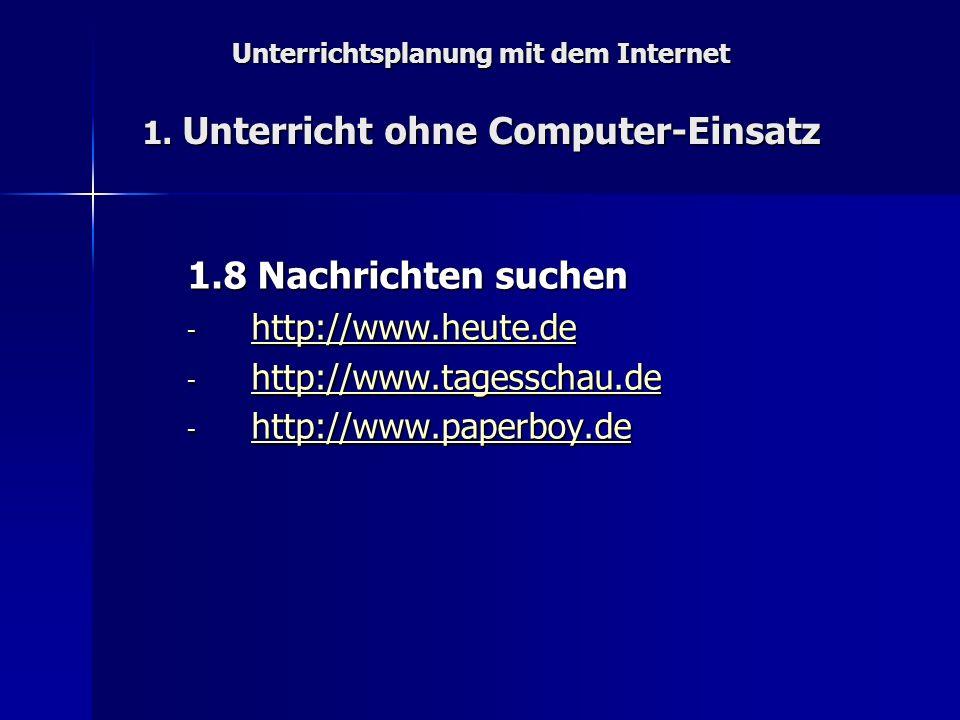 Unterrichtsplanung mit dem Internet 1. Unterricht ohne Computer-Einsatz 1.8 Nachrichten suchen - http://www.heute.de http://www.heute.de - http://www.