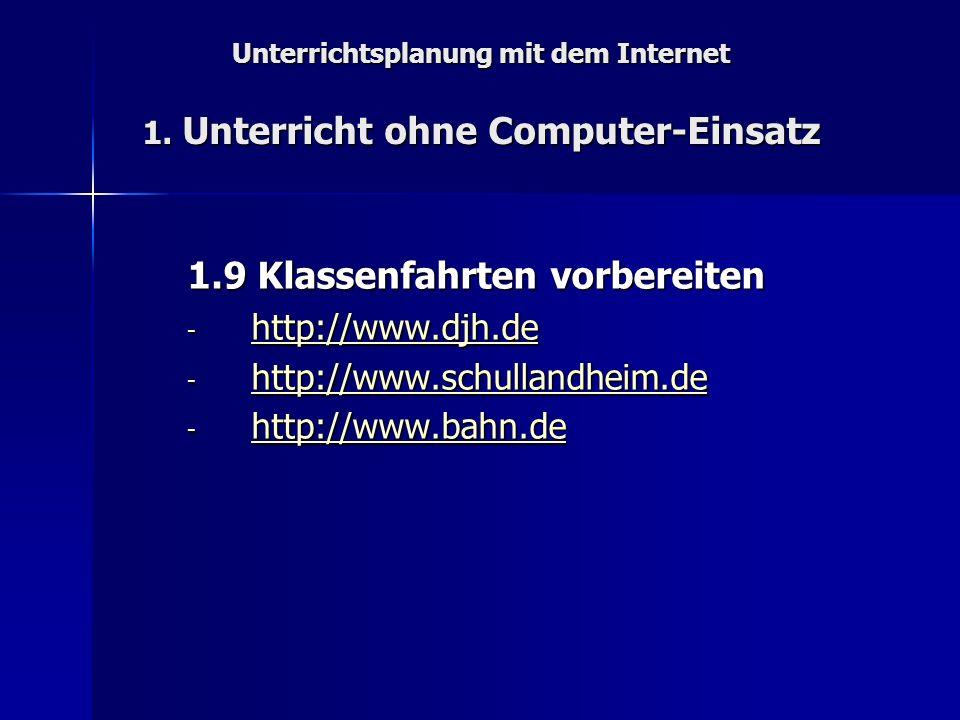 Unterrichtsplanung mit dem Internet 1. Unterricht ohne Computer-Einsatz 1.9 Klassenfahrten vorbereiten - http://www.djh.de http://www.djh.de - http://