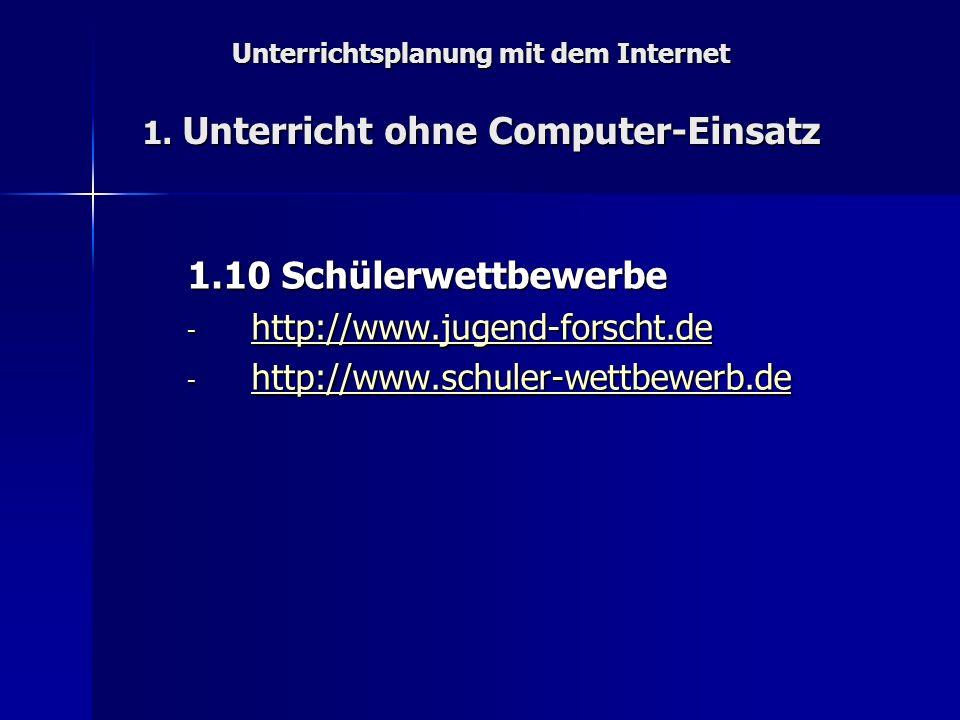Unterrichtsplanung mit dem Internet 1. Unterricht ohne Computer-Einsatz 1.10 Schülerwettbewerbe - http://www.jugend-forscht.de http://www.jugend-forsc