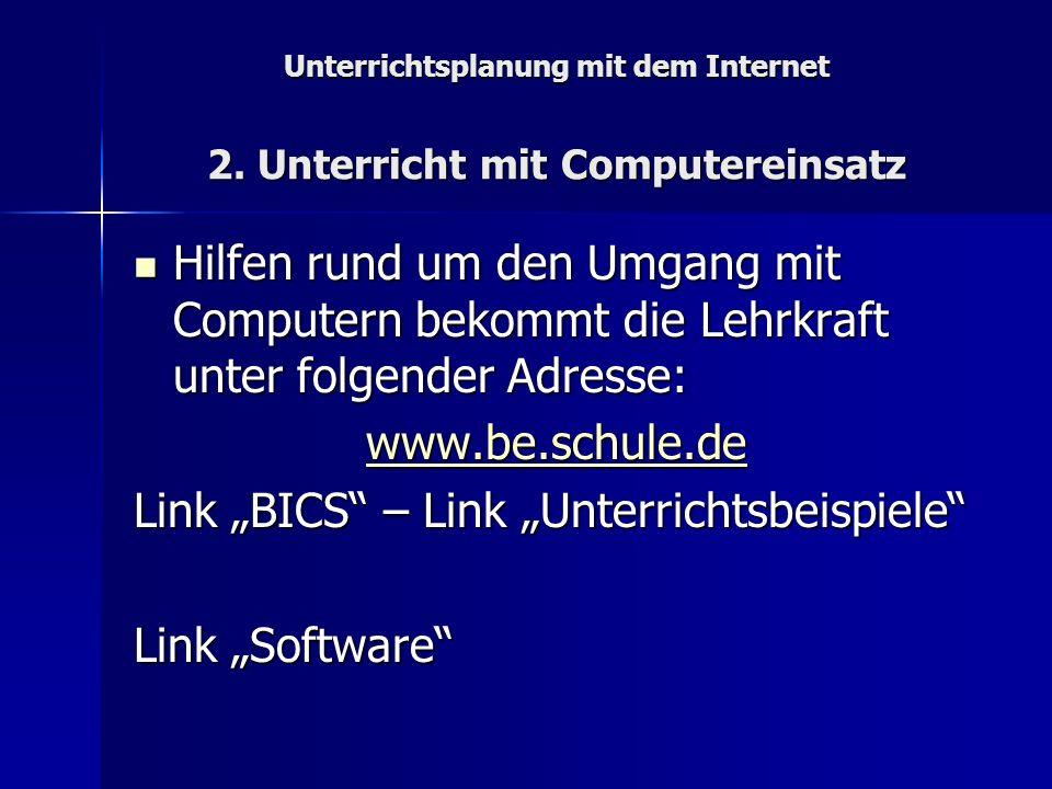 Unterrichtsplanung mit dem Internet 2. Unterricht mit Computereinsatz Hilfen rund um den Umgang mit Computern bekommt die Lehrkraft unter folgender Ad