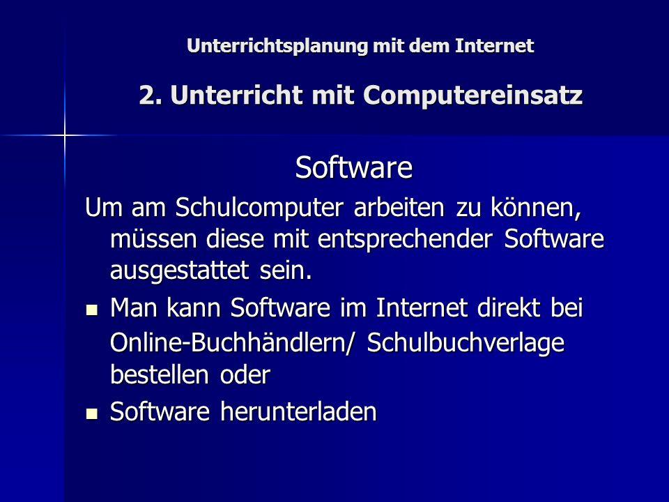 Unterrichtsplanung mit dem Internet 2. Unterricht mit Computereinsatz Software Um am Schulcomputer arbeiten zu können, müssen diese mit entsprechender