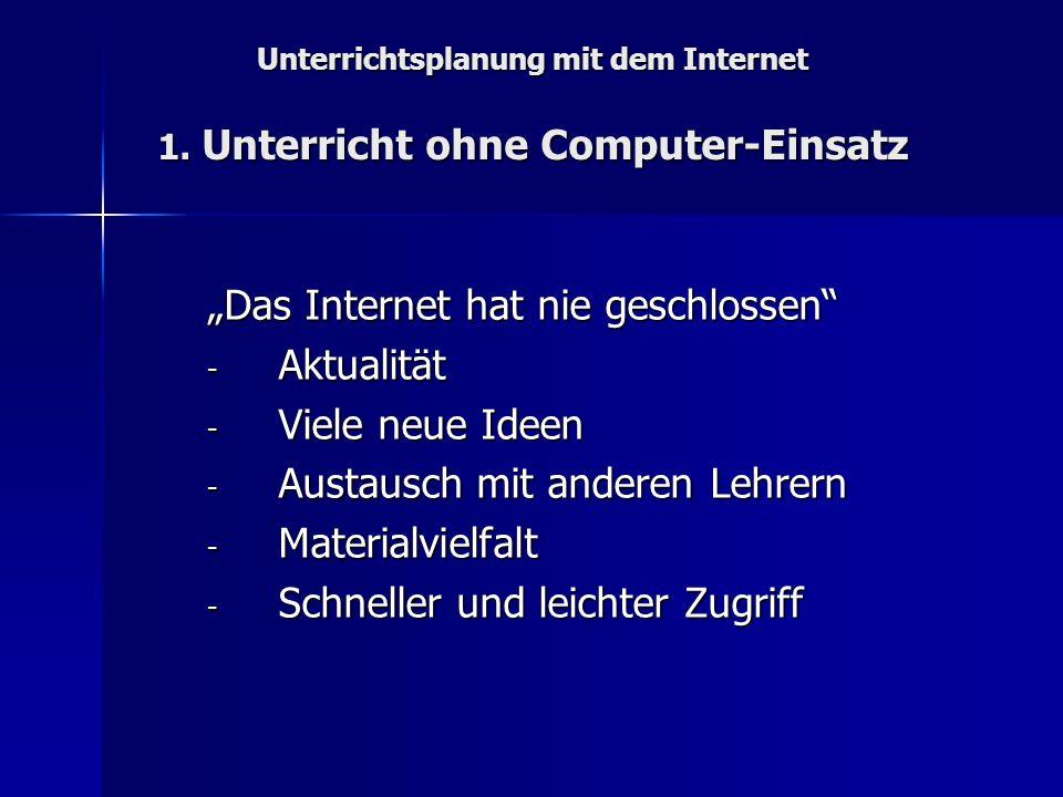 Unterrichtsplanung mit dem Internet 1. Unterricht ohne Computer-Einsatz Das Internet hat nie geschlossen - Aktualität - Viele neue Ideen - Austausch m