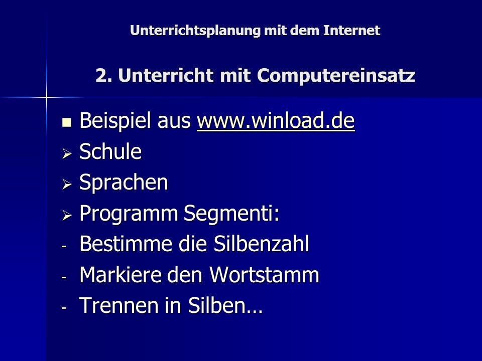 Unterrichtsplanung mit dem Internet 2. Unterricht mit Computereinsatz Beispiel aus www.winload.de Beispiel aus www.winload.dewww.winload.de Schule Sch