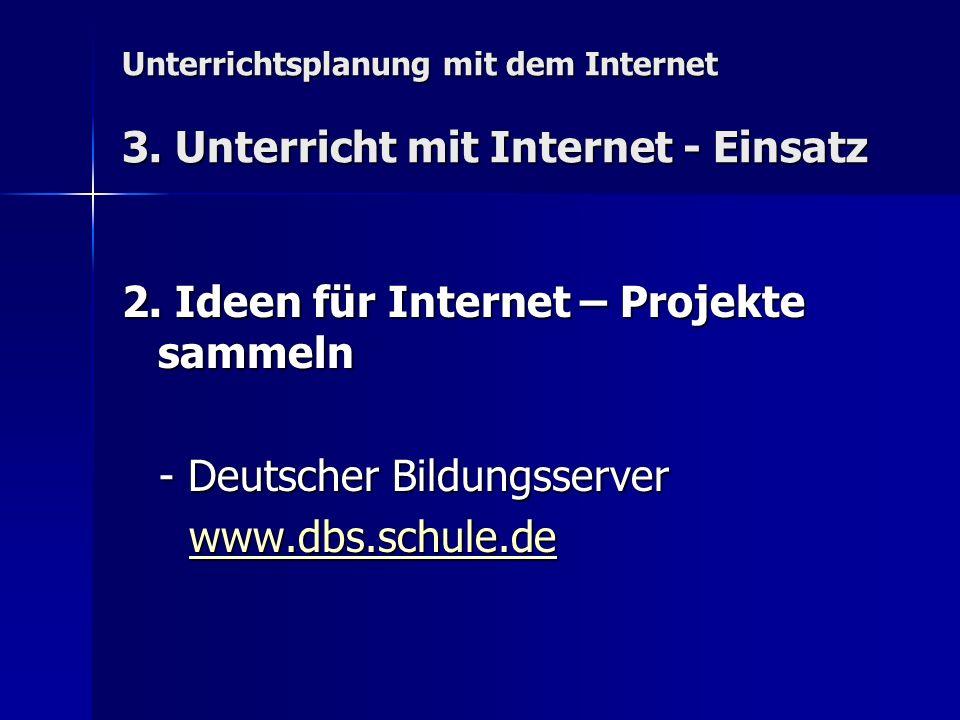 Unterrichtsplanung mit dem Internet 3. Unterricht mit Internet - Einsatz 2. Ideen für Internet – Projekte sammeln - Deutscher Bildungsserver - Deutsch