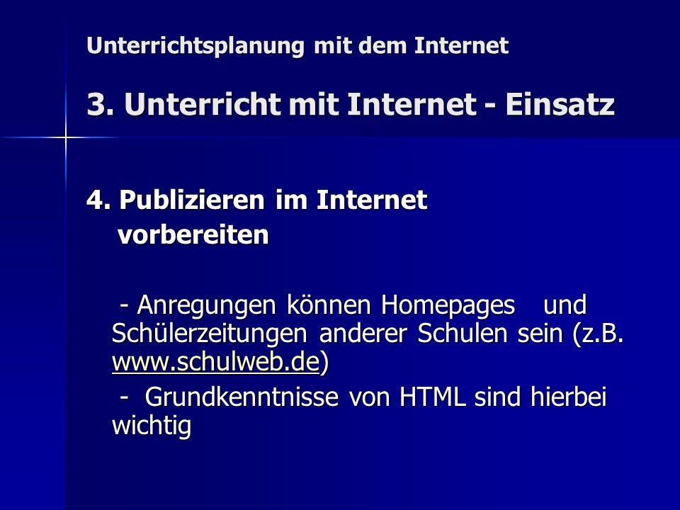 Unterrichtsplanung mit dem Internet 3. Unterricht mit Internet - Einsatz 4. Publizieren im Internet vorbereiten vorbereiten - Anregungen können Homepa