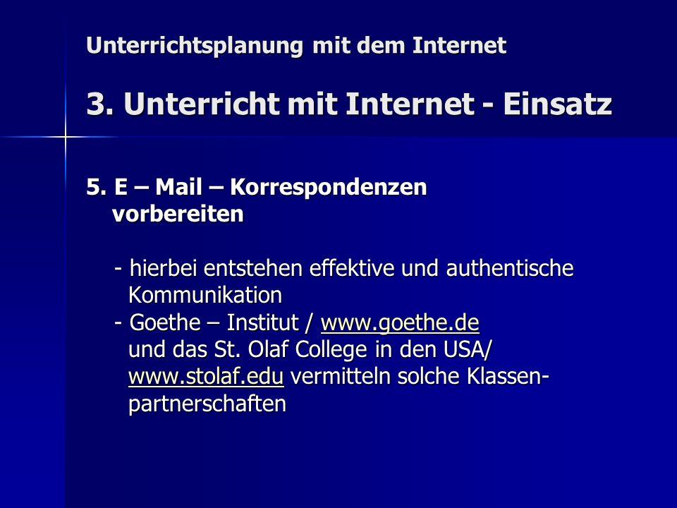 Unterrichtsplanung mit dem Internet 3. Unterricht mit Internet - Einsatz 5. E – Mail – Korrespondenzen vorbereiten vorbereiten - hierbei entstehen eff