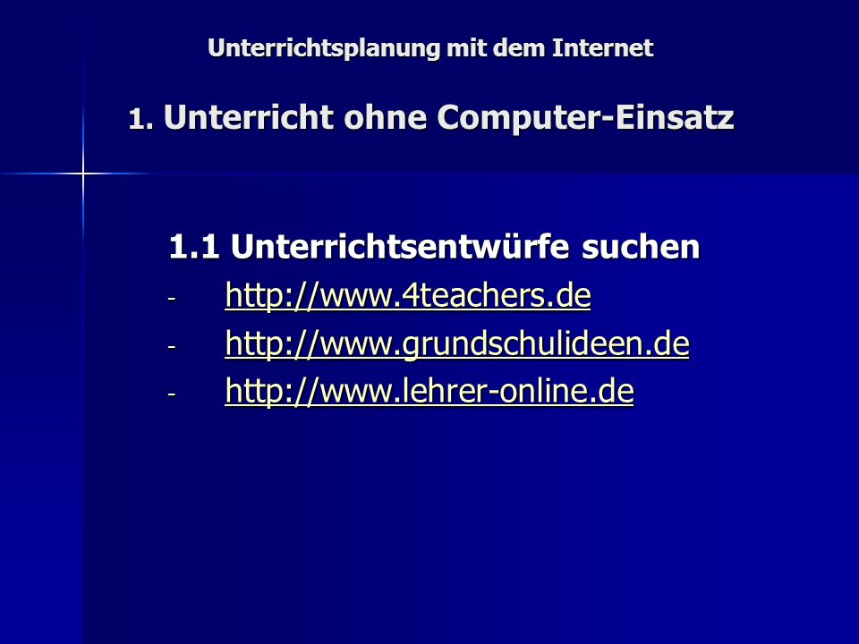Unterrichtsplanung mit dem Internet 1. Unterricht ohne Computer-Einsatz 1.1 Unterrichtsentwürfe suchen - http://www.4teachers.de http://www.4teachers.